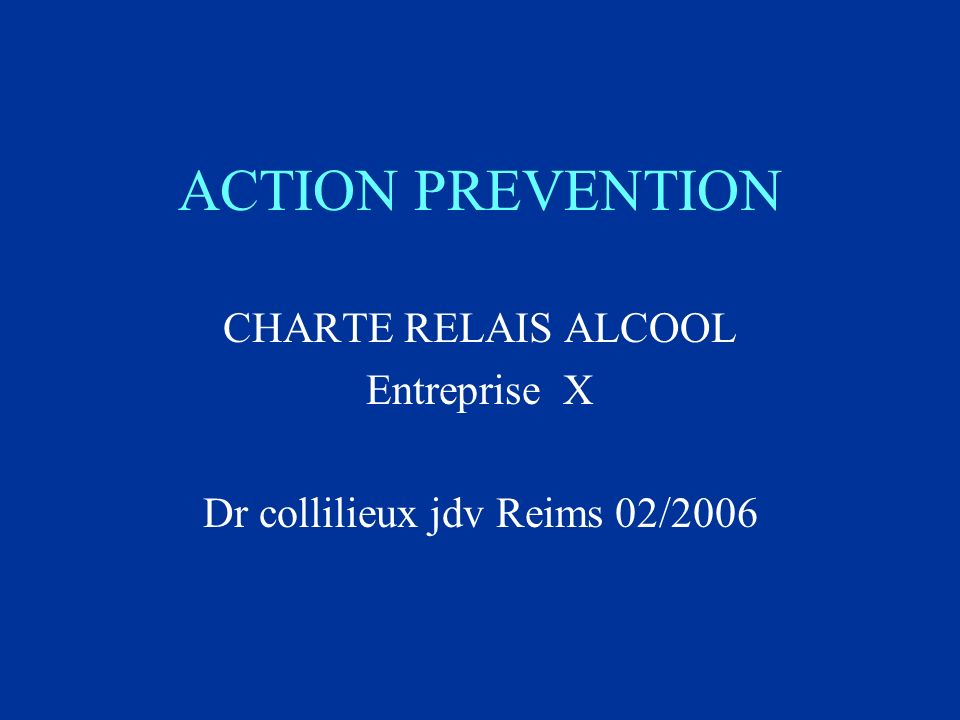 ACTION PREVENTION CHARTE RELAIS ALCOOL Entreprise X Dr collilieux jdv Reims 02/2006