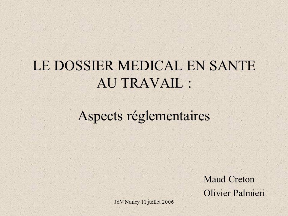 JdV Nancy 11 juillet 2006 LE DOSSIER MEDICAL EN SANTE AU TRAVAIL : Aspects réglementaires Maud Creton Olivier Palmieri