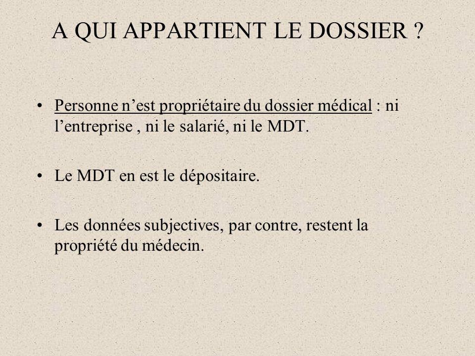 A QUI APPARTIENT LE DOSSIER ? Personne nest propriétaire du dossier médical : ni lentreprise, ni le salarié, ni le MDT. Le MDT en est le dépositaire.