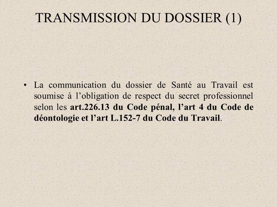 TRANSMISSION DU DOSSIER (1) La communication du dossier de Santé au Travail est soumise à lobligation de respect du secret professionnel selon les art