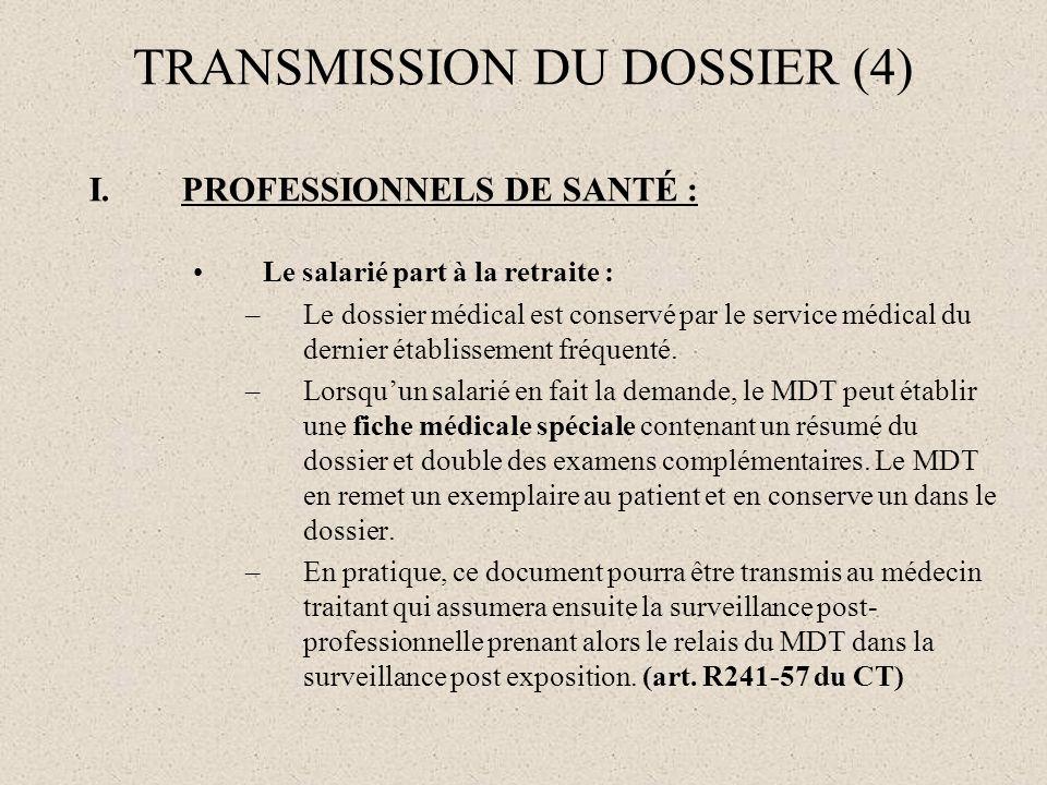TRANSMISSION DU DOSSIER (4) I.PROFESSIONNELS DE SANTÉ : Le salarié part à la retraite : –Le dossier médical est conservé par le service médical du der