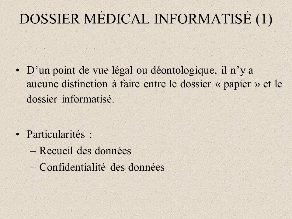 DOSSIER MÉDICAL INFORMATISÉ (1) Dun point de vue légal ou déontologique, il ny a aucune distinction à faire entre le dossier « papier » et le dossier