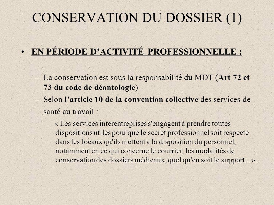 CONSERVATION DU DOSSIER (1) EN PÉRIODE DACTIVITÉ PROFESSIONNELLE : –La conservation est sous la responsabilité du MDT (Art 72 et 73 du code de déontol