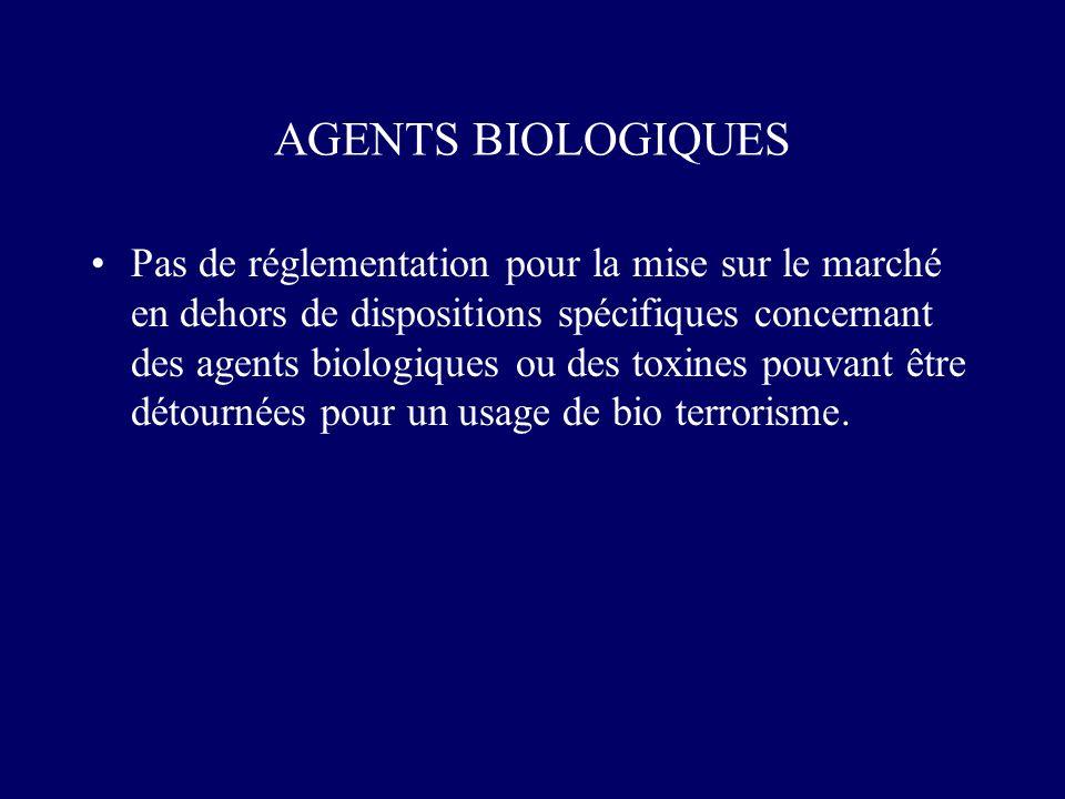 AGENTS BIOLOGIQUES Pas de réglementation pour la mise sur le marché en dehors de dispositions spécifiques concernant des agents biologiques ou des tox