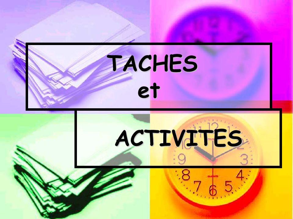 TACHES et TACHES et ACTIVITES