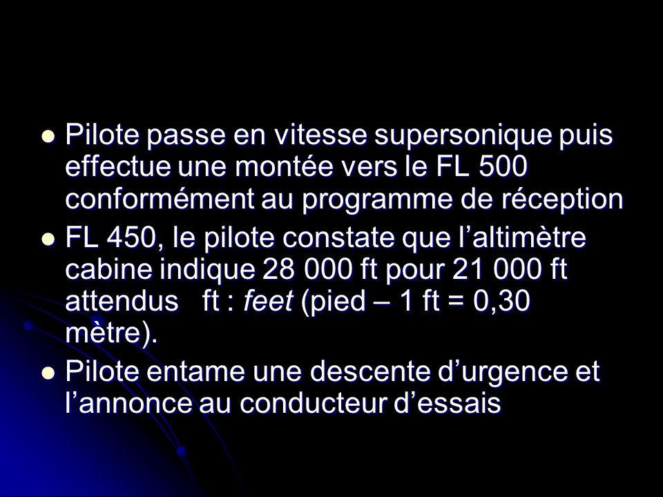 Pilote passe en vitesse supersonique puis effectue une montée vers le FL 500 conformément au programme de réception Pilote passe en vitesse supersoniq