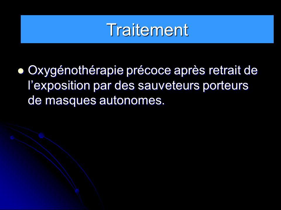 TRAITEMENT Oxygénothérapie précoce après retrait de lexposition par des sauveteurs porteurs de masques autonomes. Oxygénothérapie précoce après retrai