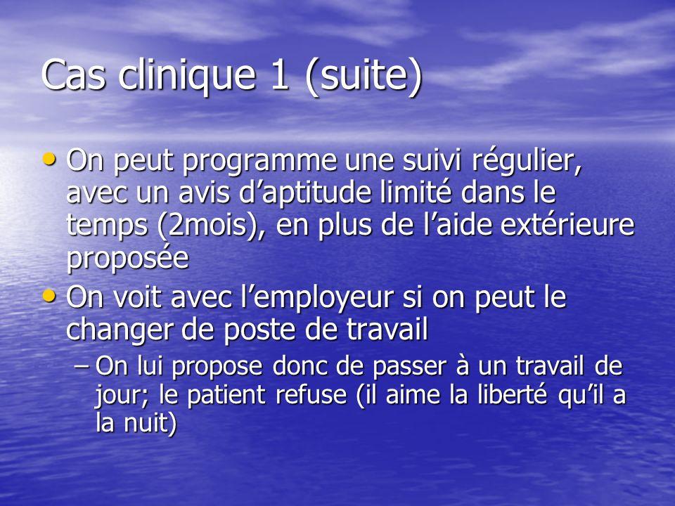 Cas clinique 1 (suite) On peut programme une suivi régulier, avec un avis daptitude limité dans le temps (2mois), en plus de laide extérieure proposée