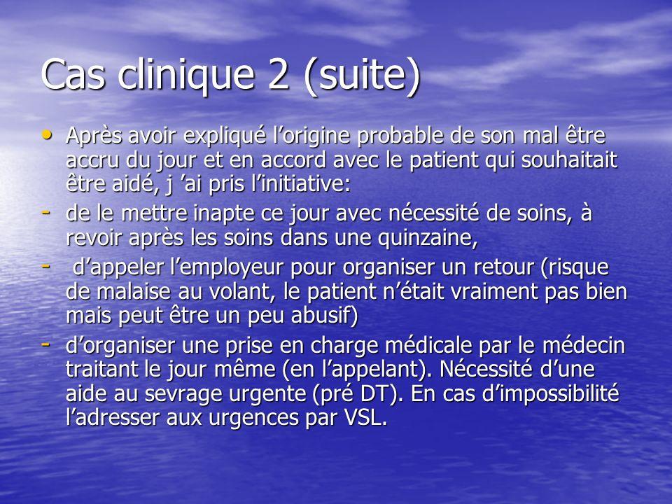Cas clinique 2 (suite) Après avoir expliqué lorigine probable de son mal être accru du jour et en accord avec le patient qui souhaitait être aidé, j a