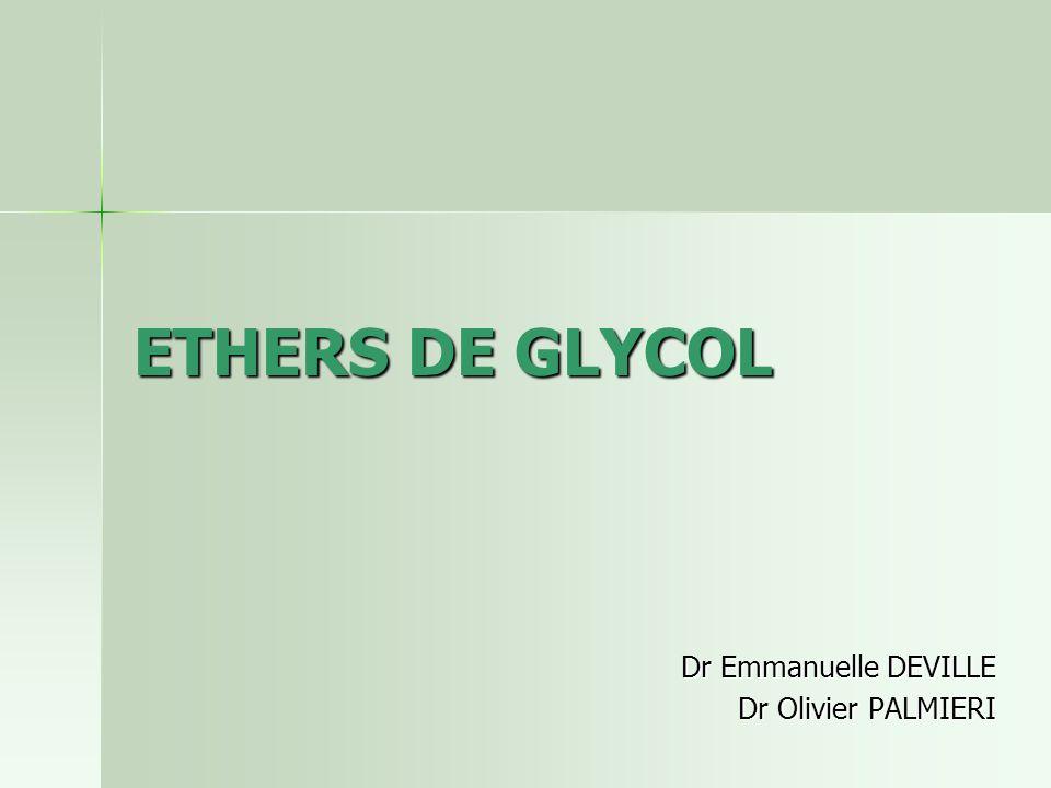 ETHERS DE GLYCOL Dr Emmanuelle DEVILLE Dr Olivier PALMIERI