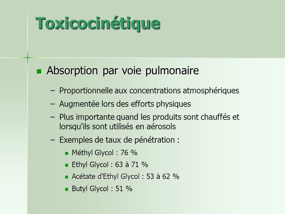 Toxicocinétique Absorption par voie pulmonaire Absorption par voie pulmonaire – –Proportionnelle aux concentrations atmosphériques – –Augmentée lors d