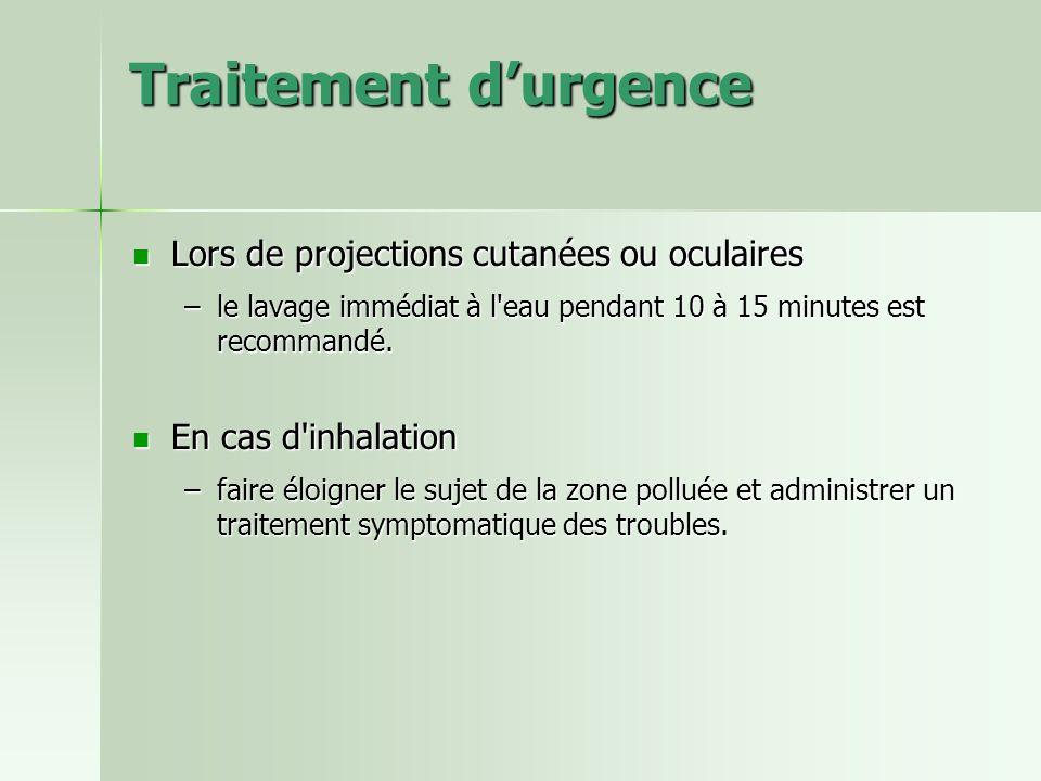 Traitement durgence Lors de projections cutanées ou oculaires Lors de projections cutanées ou oculaires –le lavage immédiat à l'eau pendant 10 à 15 mi