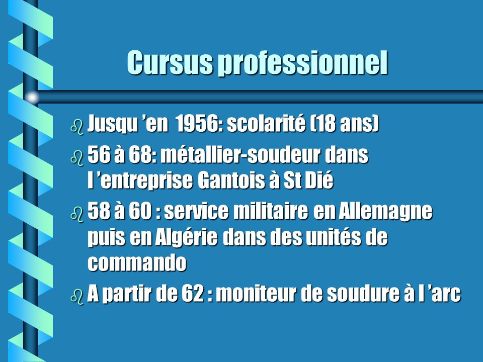 Cursus professionnel (2) Cursus professionnel (2) b De 68 à 86 : à son compte comme métallier- soudeur indépendant b En 86 : il transforme son entreprise en SARL et a un statut de salarié
