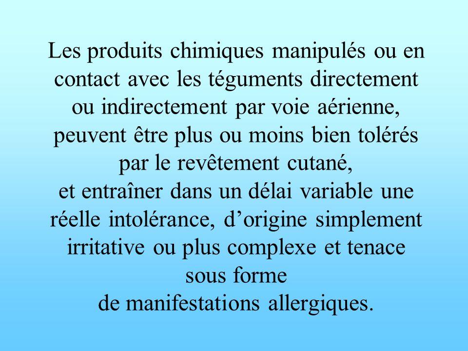 Les produits chimiques manipulés ou en contact avec les téguments directement ou indirectement par voie aérienne, peuvent être plus ou moins bien tolé