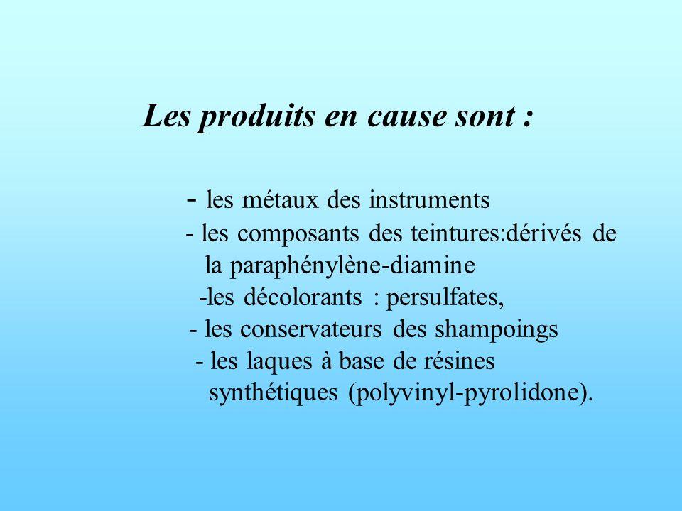 Les produits en cause sont : - les métaux des instruments - les composants des teintures:dérivés de la paraphénylène-diamine -les décolorants : persul