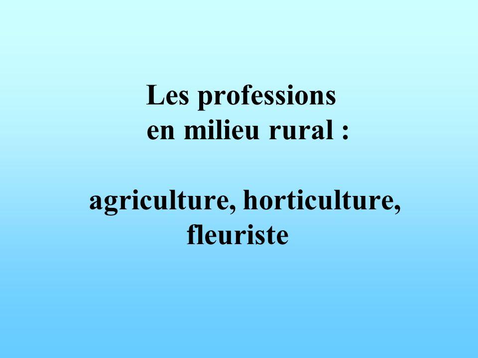 Les professions en milieu rural : agriculture, horticulture, fleuriste