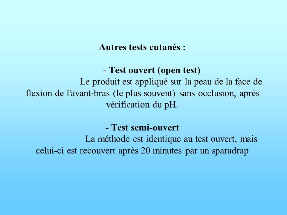 Autres tests cutanés : - Test ouvert (open test) Le produit est appliqué sur la peau de la face de flexion de l'avant-bras (le plus souvent) sans occl