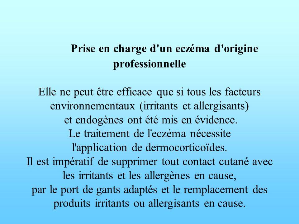 Prise en charge d'un eczéma d'origine professionnelle Elle ne peut être efficace que si tous les facteurs environnementaux (irritants et allergisants)