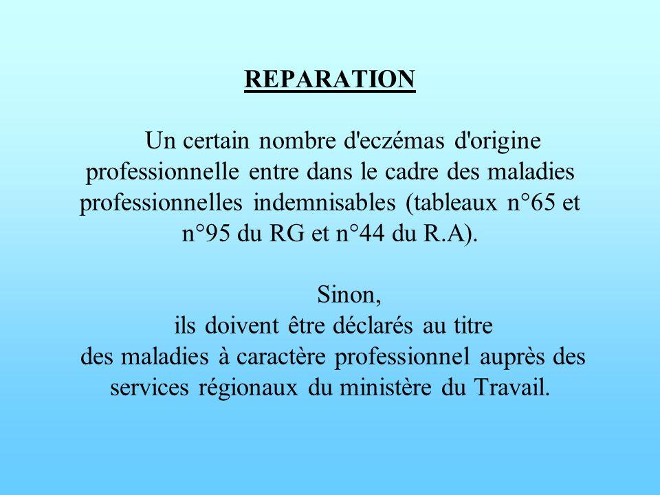 REPARATION Un certain nombre d'eczémas d'origine professionnelle entre dans le cadre des maladies professionnelles indemnisables (tableaux n°65 et n°9