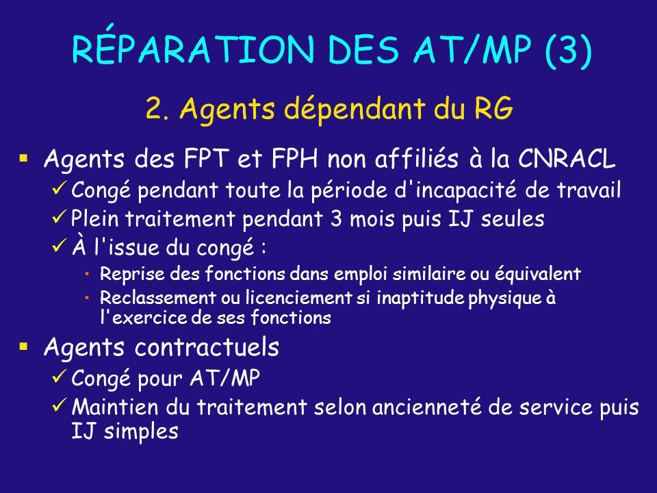 RÉPARATION DES AT/MP (3) Agents des FPT et FPH non affiliés à la CNRACL Congé pendant toute la période d'incapacité de travail Plein traitement pendan