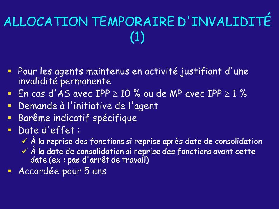 ALLOCATION TEMPORAIRE D'INVALIDITÉ (1) Pour les agents maintenus en activité justifiant d'une invalidité permanente En cas d'AS avec IPP 10 % ou de MP