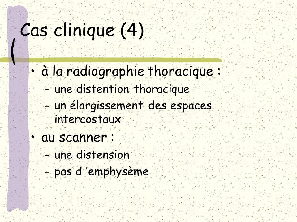 Cas clinique (4) à la radiographie thoracique : – une distention thoracique – un élargissement des espaces intercostaux au scanner : – une distension