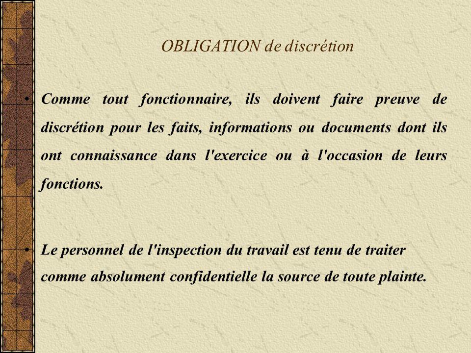 OBLIGATION de discrétion Comme tout fonctionnaire, ils doivent faire preuve de discrétion pour les faits, informations ou documents dont ils ont connaissance dans l exercice ou à l occasion de leurs fonctions.