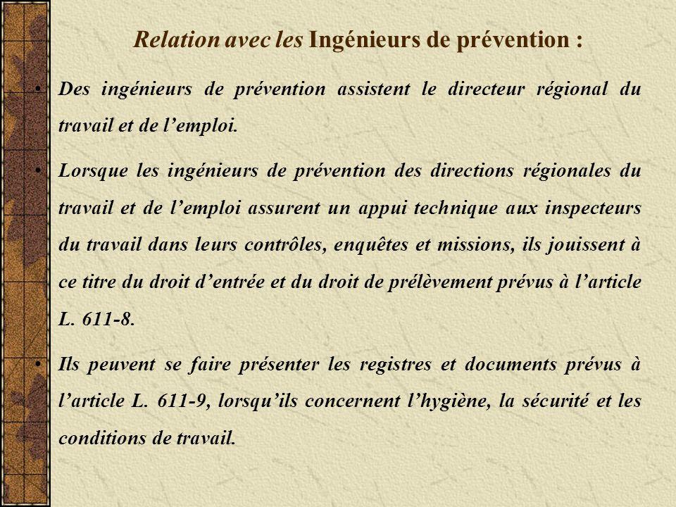 Relation avec les Ingénieurs de prévention : Des ingénieurs de prévention assistent le directeur régional du travail et de lemploi.