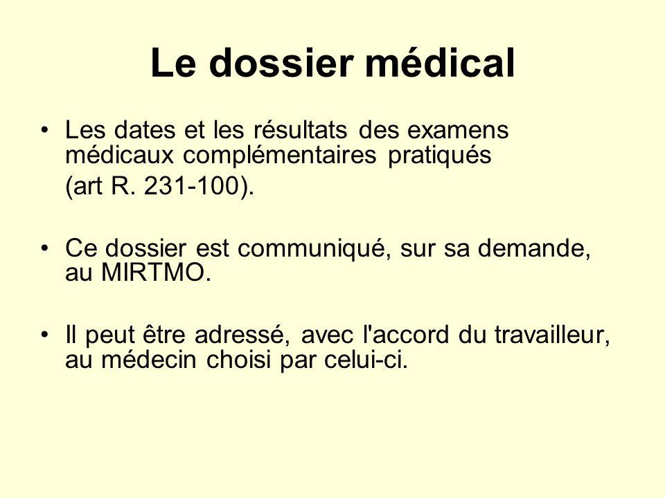 Le dossier médical Les dates et les résultats des examens médicaux complémentaires pratiqués (art R.