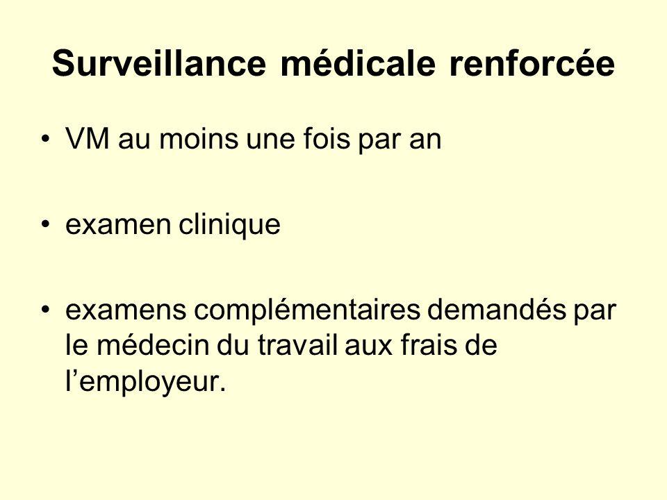 Surveillance médicale renforcée VM au moins une fois par an examen clinique examens complémentaires demandés par le médecin du travail aux frais de lemployeur.