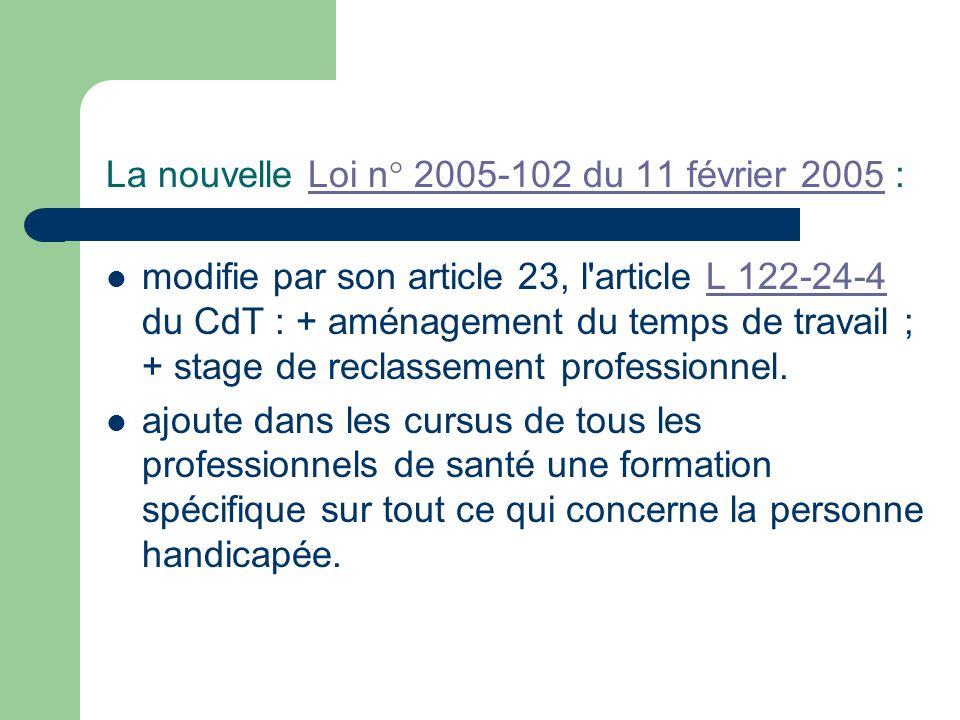 La nouvelle Loi n° 2005-102 du 11 février 2005 :Loi n° 2005-102 du 11 février 2005 modifie par son article 23, l'article L 122-24-4 du CdT : + aménage