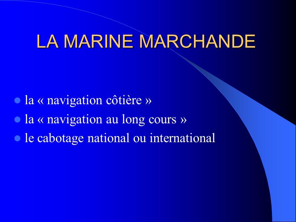 LA MARINE MARCHANDE la « navigation côtière » la « navigation au long cours » le cabotage national ou international