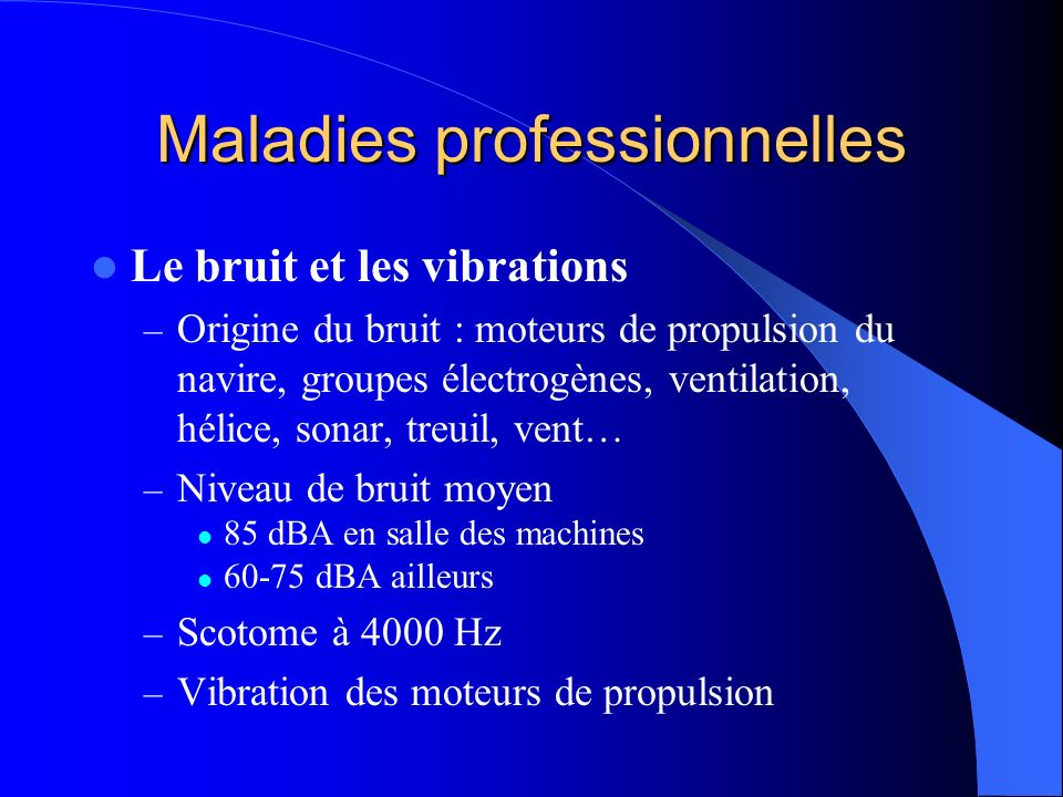 Maladies professionnelles Le bruit et les vibrations – Origine du bruit : moteurs de propulsion du navire, groupes électrogènes, ventilation, hélice,