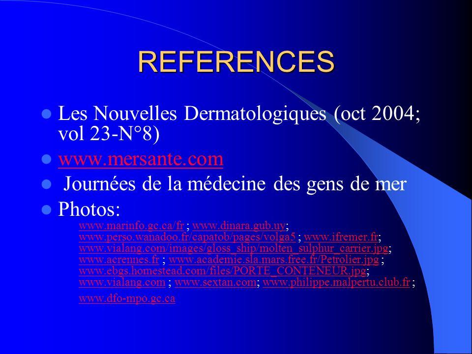 REFERENCES Les Nouvelles Dermatologiques (oct 2004; vol 23-N°8) www.mersante.com Journées de la médecine des gens de mer Photos: www.marinfo.gc.ca/frw
