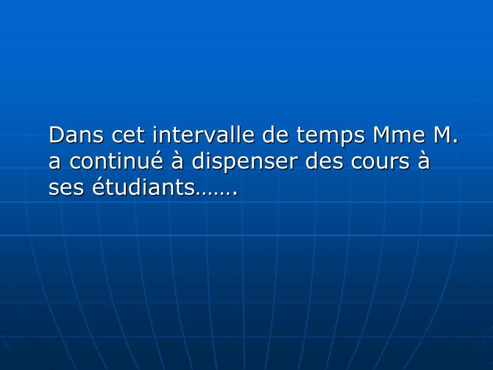 Dans cet intervalle de temps Mme M. a continué à dispenser des cours à ses étudiants…….