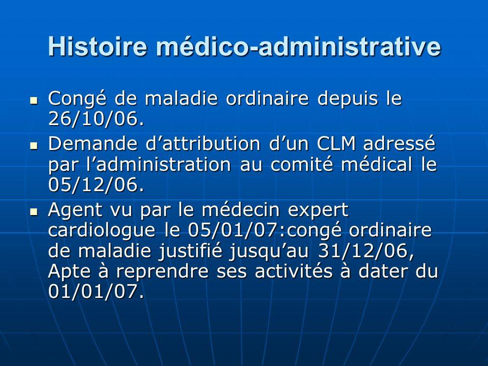 Histoire médico-administrative Congé de maladie ordinaire depuis le 26/10/06. Congé de maladie ordinaire depuis le 26/10/06. Demande dattribution dun