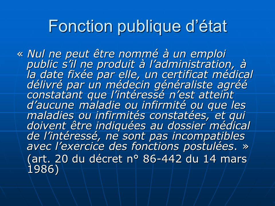 Fonction publique détat « Nul ne peut être nommé à un emploi public sil ne produit à ladministration, à la date fixée par elle, un certificat médical