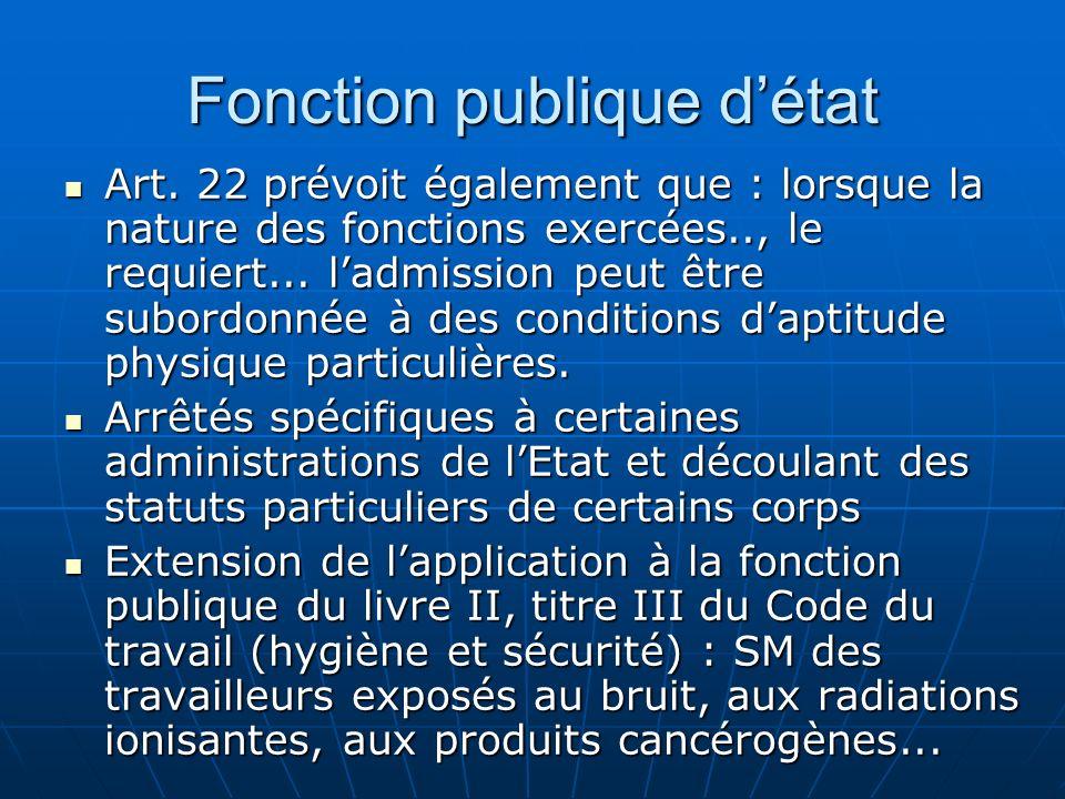 Fonction publique détat Art. 22 prévoit également que : lorsque la nature des fonctions exercées.., le requiert... ladmission peut être subordonnée à