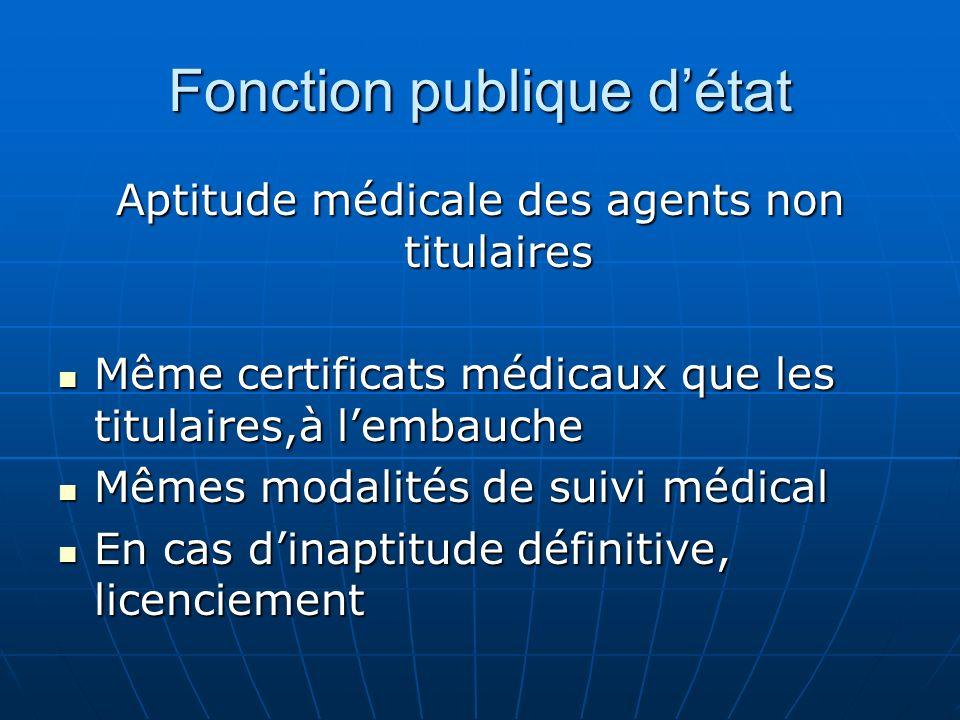 Fonction publique détat Aptitude médicale des agents non titulaires Même certificats médicaux que les titulaires,à lembauche Même certificats médicaux