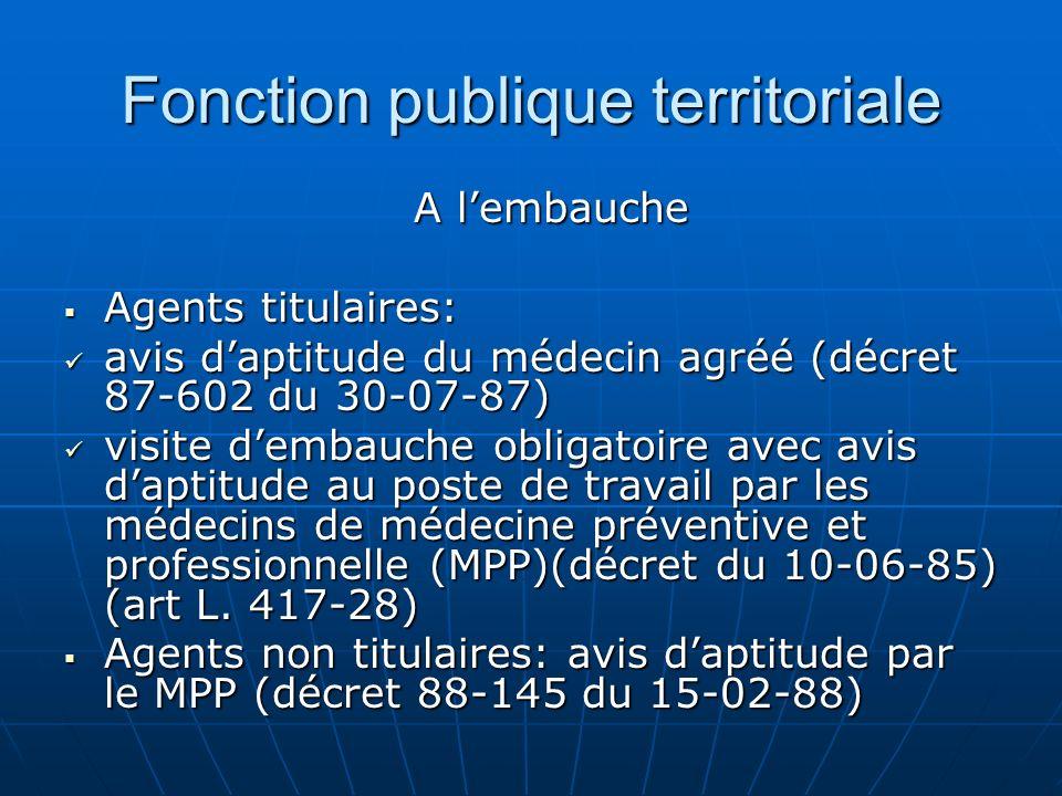 Fonction publique territoriale A lembauche Agents titulaires: Agents titulaires: avis daptitude du médecin agréé (décret 87-602 du 30-07-87) avis dapt