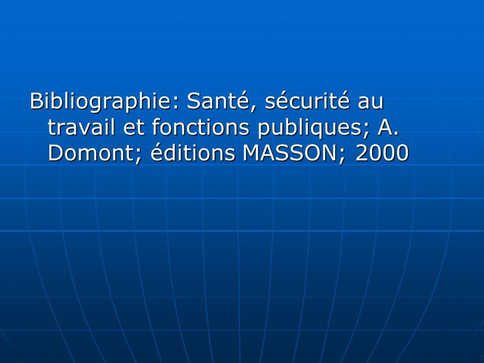 Bibliographie: Santé, sécurité au travail et fonctions publiques; A. Domont; éditions MASSON; 2000