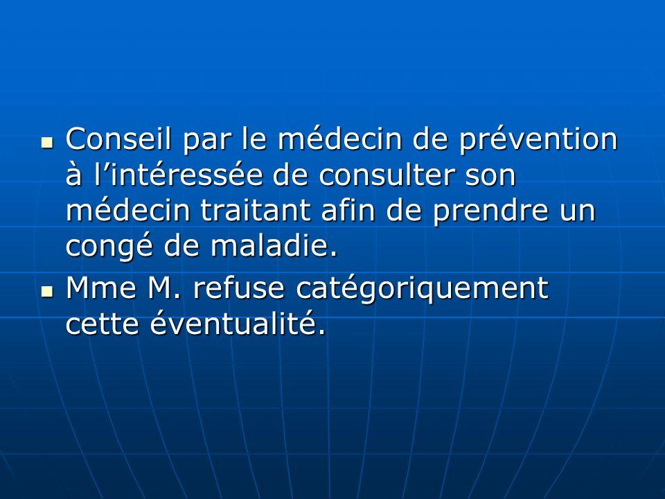 Conseil par le médecin de prévention à lintéressée de consulter son médecin traitant afin de prendre un congé de maladie. Conseil par le médecin de pr