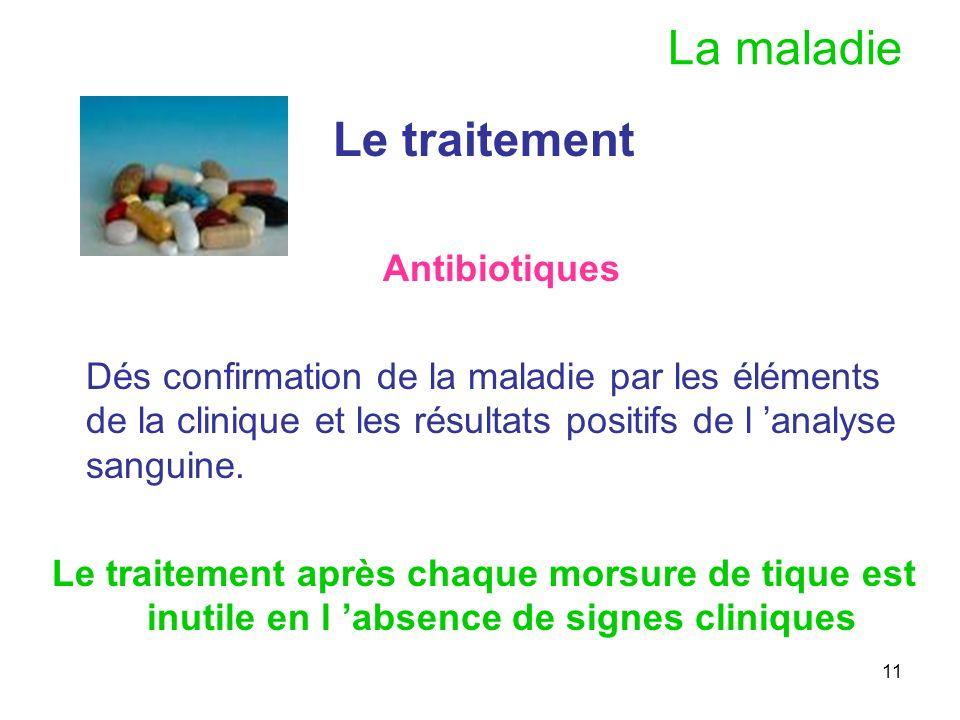 11 La maladie Le traitement Antibiotiques Dés confirmation de la maladie par les éléments de la clinique et les résultats positifs de l analyse sangui