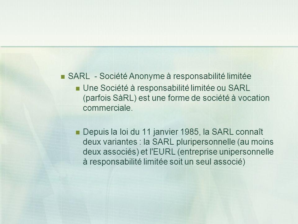 SARL - Société Anonyme à responsabilité limitée Une Société à responsabilité limitée ou SARL (parfois SàRL) est une forme de société à vocation commer