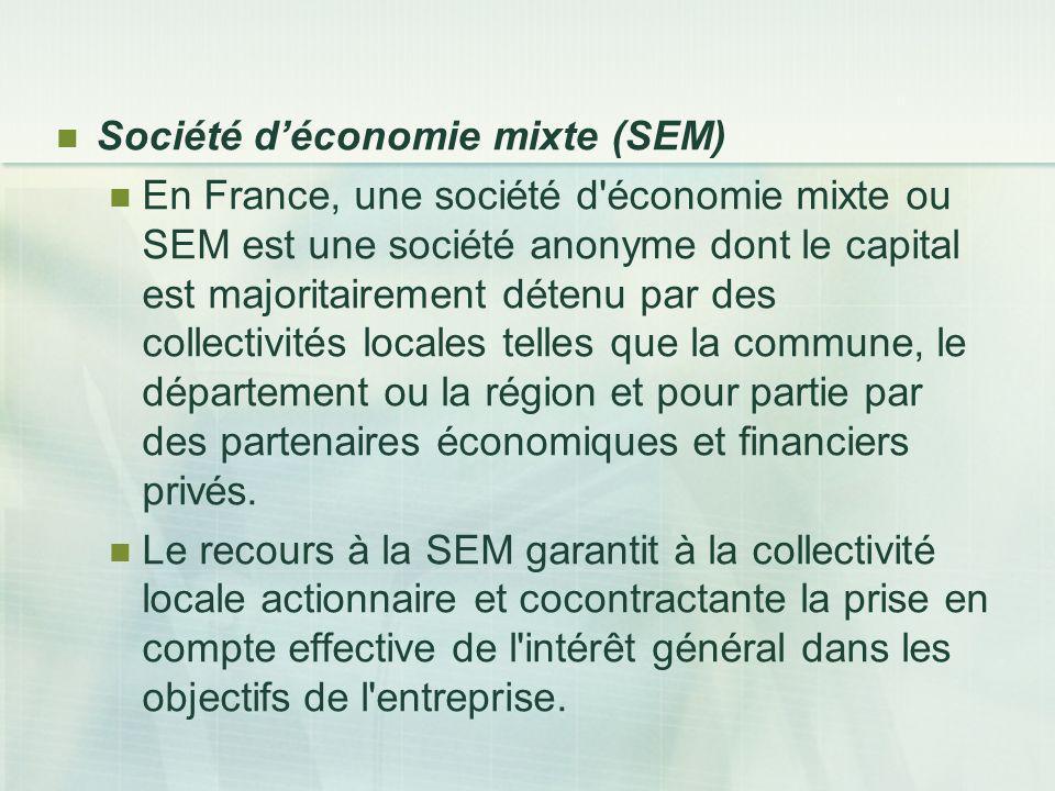 Société déconomie mixte (SEM) En France, une société d'économie mixte ou SEM est une société anonyme dont le capital est majoritairement détenu par de