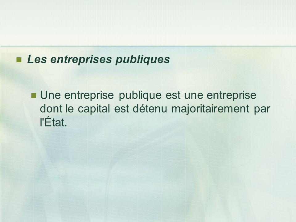 Les entreprises publiques Une entreprise publique est une entreprise dont le capital est détenu majoritairement par l'État.