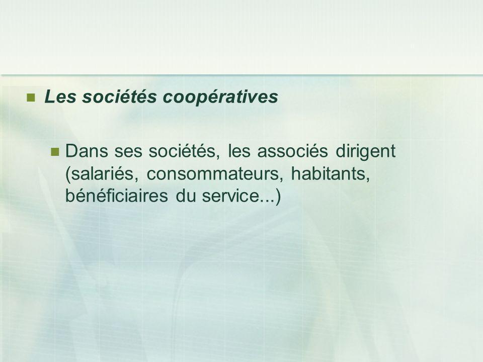 Les sociétés coopératives Dans ses sociétés, les associés dirigent (salariés, consommateurs, habitants, bénéficiaires du service...)