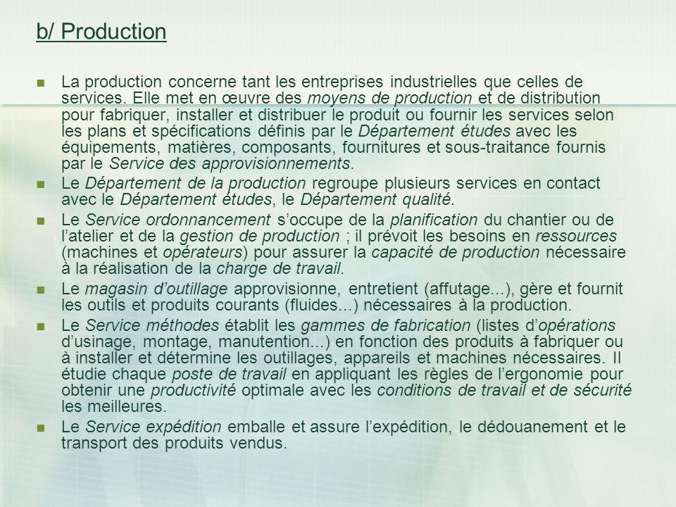 b/ Production La production concerne tant les entreprises industrielles que celles de services. Elle met en œuvre des moyens de production et de distr