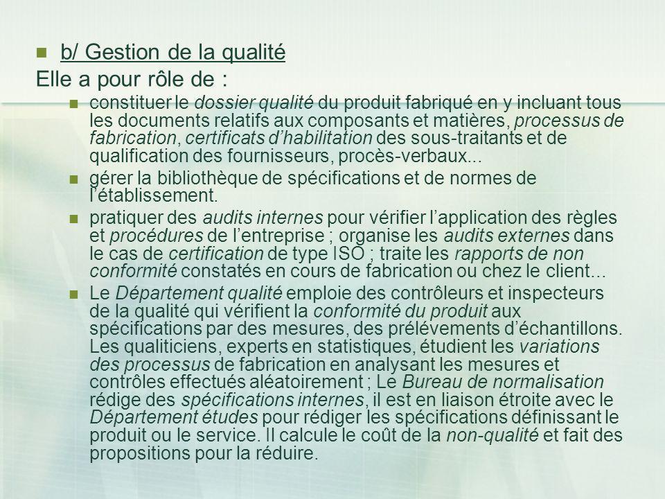 b/ Gestion de la qualité Elle a pour rôle de : constituer le dossier qualité du produit fabriqué en y incluant tous les documents relatifs aux composa