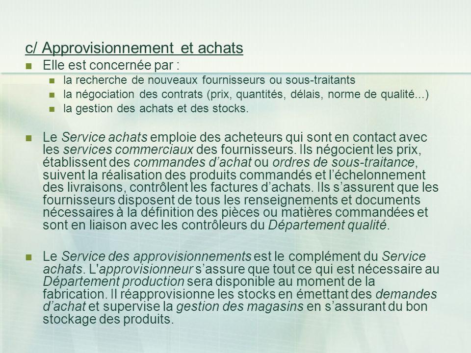 c/ Approvisionnement et achats Elle est concernée par : la recherche de nouveaux fournisseurs ou sous-traitants la négociation des contrats (prix, qua